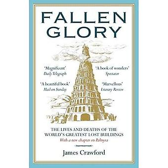 Fallen Glory: The Lives and Deaths of the World's Greatest Lost Buildings