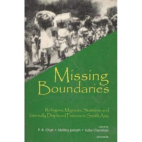 Missing Boundaries  Refugees, Migrants, Stateless And Internally Displaced Persons In South Asia