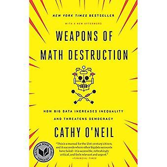 Armes de Destruction de Math: comment les données volumineuses accroît l'inégalité et menace la démocratie