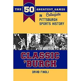 Classic 'Burgh: The 50 Greatest Collegiate Games in Pittsburgh Sports History (Classic Sports)