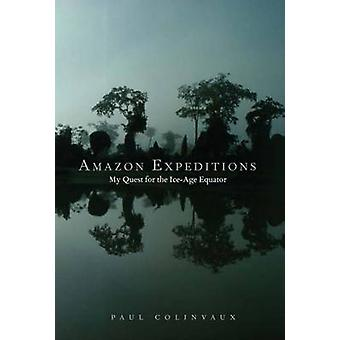Amazon Expeditions My Quest for the IceAge Equator by Colinvaux & Paul A.