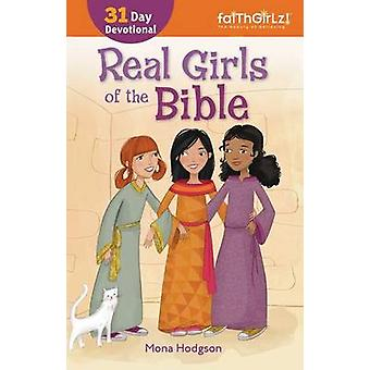 Real Girls of the Bible A 31Day Devotional by Hodgson & Mona
