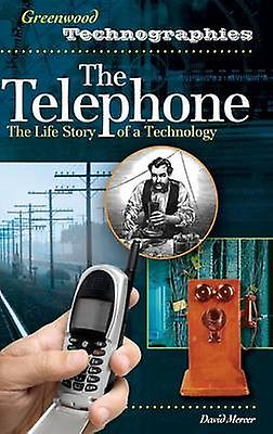 The Telephone The Life Story of a Technology by Mercer & David