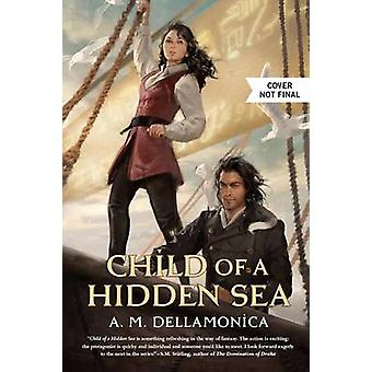 CHILD OF A HIDDEN SEA by DELLAMONICA & A.M.