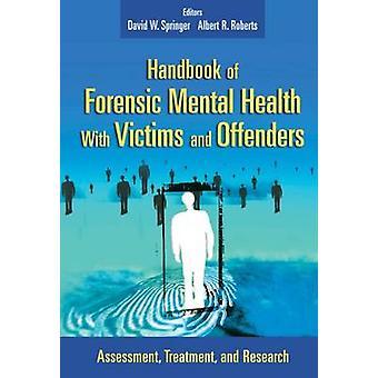 Handbok för kriminaltekniska hälsa med offer och förövare bedömning behandling och forskning av Springer & David W.