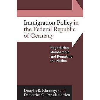 Invandringspolitiken i den federala republiken av Tysklandet förhandlar om medlemskap och omskapa nationen av Klusmeyer & Douglas B.