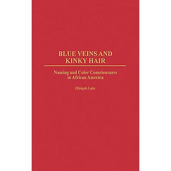 Blue Veins and Kinky Hair Naming and Color Consciousness in African America by Lake & Obiagele
