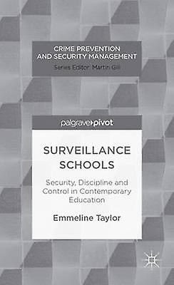 Surveillance Schools Security Discipline and Control in Contemporary Education by Taylor & Emmeline