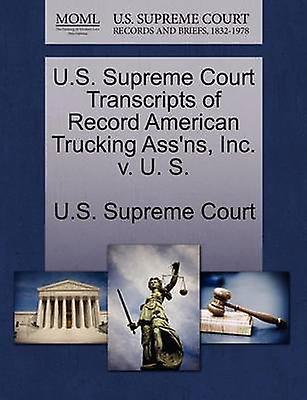 U.S. Supreme Court Transcripts of Record American Trucking Assns Inc. v. U. S. by U.S. Supreme Court