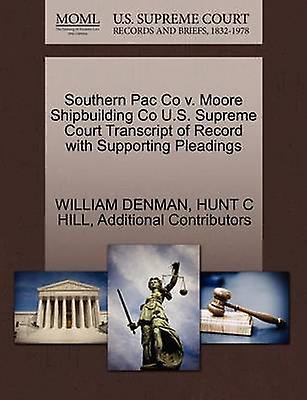 Southern Pac Co v. Moore Shipbuilding Co U.S. Supreme Court Transcript of Record with Supporting Pleadings by DENhomme & WILLIAM