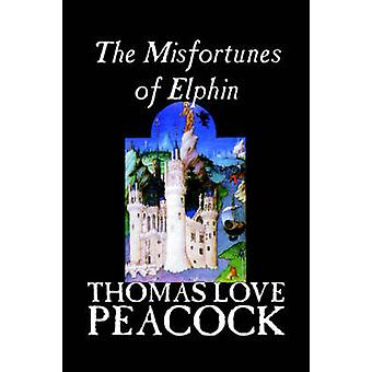 The Misfortunes of Elphin by Thomas Love Peacock Fiction Literary by Peacock & Thomas Love