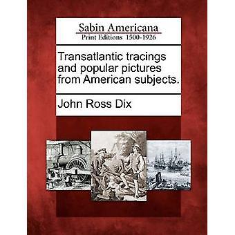 Transatlantiske tracings og populære bilder fra amerikanske fag. av Dix & John Ross