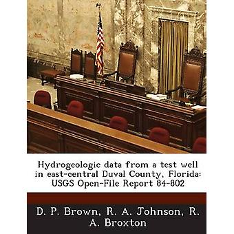 Hydrogeologic data from a test well in eastcentral Duval County Florida USGS OpenFile Report 84802 by Brown & D. P.