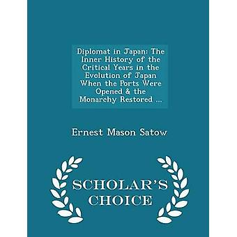 Diplomat in Japan The Inner History of the Critical Years in the Evolution of Japan When the Ports Were Opened  the Monarchy Restored ...  Scholars Choice Edition by Satow & Ernest Mason