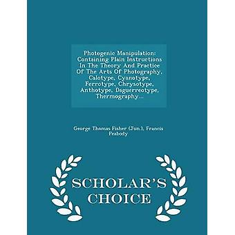 Photogenic Manipulation Containing Plain Instructions In The Theory And Practice Of The Arts Of Photography Calotype Cyanotype Ferrotype Chrysotype Anthotype Daguerreotype Thermography...  Sc by George Thomas Fisher Jun.