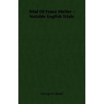 Trial Of Franz Muller  Notable English Trials by Knott & George H.