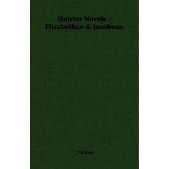 Shorter Novels  Elizabethan  Jacobean by Various