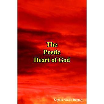 The Poetic Heart of God by Benton & Sophia Nicole