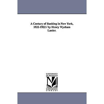 A Century of Banking in New York 18221922  By Henry Wysham Lanier. by Lanier & Henry Wysham