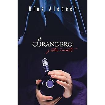 El Curandero y Otros Cuentos by Alcocer & Rios