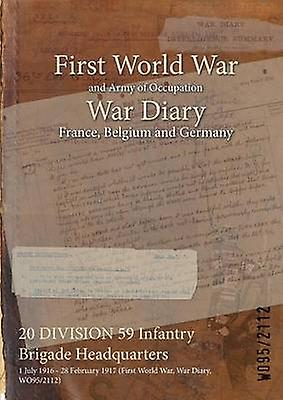 20 DIVISION 59 Infantry Brigade Headquarters  1 July 1916  28 February 1917 First World War War Diary WO952112 by WO952112