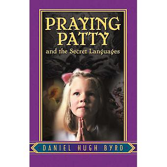 Praying Patty and the Secret Languages by Byrd & Daniel Hugh