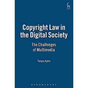 Copyright Law in the Digital Society The Challenges of Multimedia by Aplin & Tanya