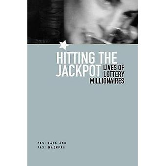 Hitting the Jackpot Lives of Lottery Millionaires by Falk & Pasi