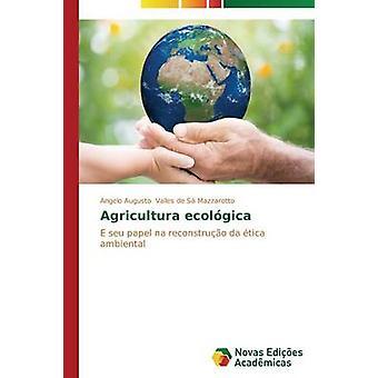 Agricultura Ecolgica von Valles de S Mazzarotto Angelo Augusto