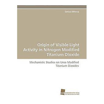 Ursprunget till synligt ljus aktivitet i kväve modifierade titandioxid av Mitoraj & Dariusz