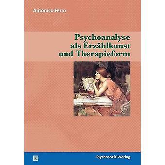 Psychoanalyse als Erzhlkunst und Therapieform by Ferro & Antonino