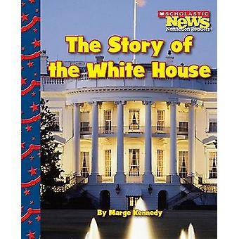 The Story of the White House by Marge Kennedy - 9780531224311 Book