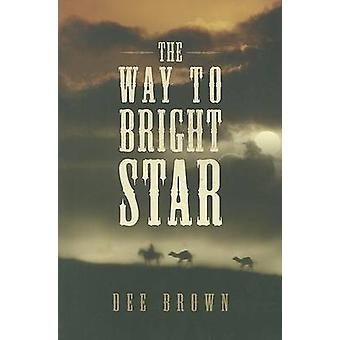 The Way to Bright Star by Dee Brown - 9780765322555 Book