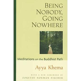 Being Nobody Going Nowhere - Meditations on the Buddhist Path (2nd Rev