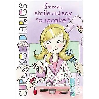 Emma - Smile and Say  -Cupcake! - by Coco Simon - 9781442496118 Book