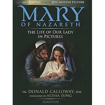 Mary of Nazareth - The Life of Our Lady in Pictures by Donald Calloway