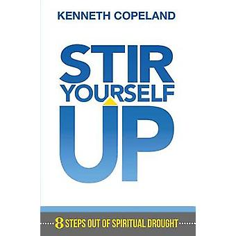 Stir Yourself Up - 8 Steps Out of Spiritual Drought by Kenneth Copelan
