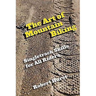 The Art of Mountain Biking: Singletrack Skills for All Riders