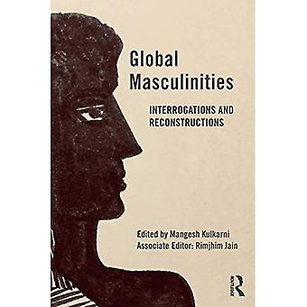 Global Masculinities: Interrogations and Reconstructions