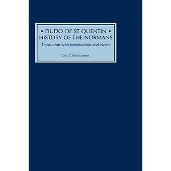 Dudo of St Quentin History of the Normans Translation with Introduction and Notes by Dudo