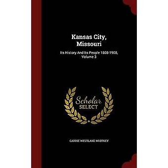 Kansas City Missouri Its History And Its People 18081908 Volume 3 by Whitney & Carrie Westlake