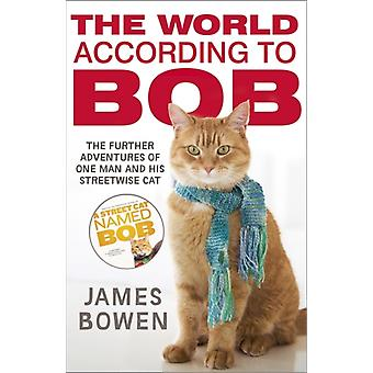 The World According to Bob: The Further Adventures of One Man and His Street-wise Cat (Paperback) by Bowen James