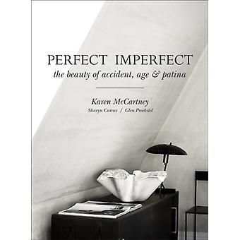 Perfect Imperfect: The beauty of accident age & patina (Hardcover) by McCartney Karen Cairns Sharyn Proebstel Glen