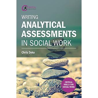 Writing Analytical Assessments in Social Work (Critical Skills for Social Work) (Paperback) by Dyke Chris