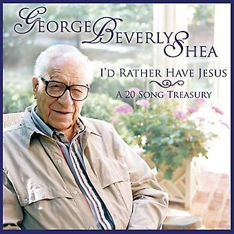 George Beverly Shea - jeg havde snarere har Jesus: A 20 sang Treasury [CD] USA import
