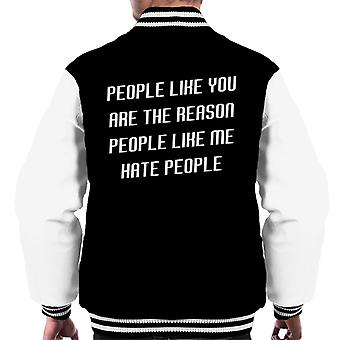 People Like You Are The Reason People Like Me Hate People Slogan Men's Varsity Jacket