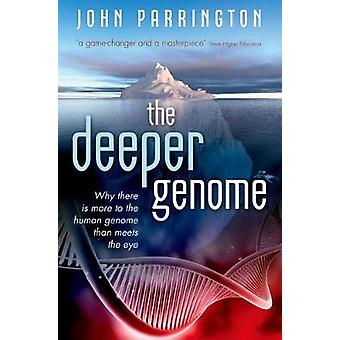 The Deeper Genome - Why there is more to the human genome than meets t