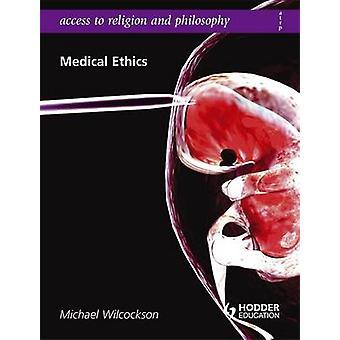 Access to Religion and Philosophy - Medical Ethics by Michael Wilcocks