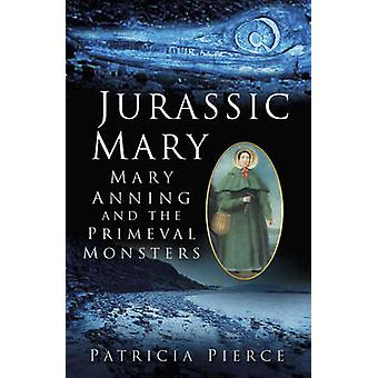 Jurassic Mary - Mary Anning and the Primeval Monsters by Patricia Pier
