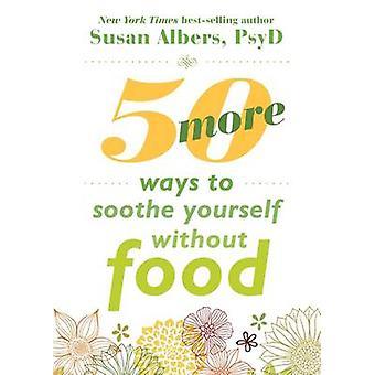 50 plus de moyens pour apaiser vous-même sans nourriture - stratégies de Mindfulness
